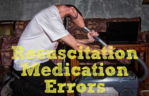 Avoiding Resuscitation Medication Errors - Part I